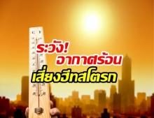 กรมควบคุมโรค เตือนประชาชน ระวัง! อากาศร้อนเสี่ยงฮีทสโตรก เลี่ยงดื่มเหล้าอาจถึงตายได้